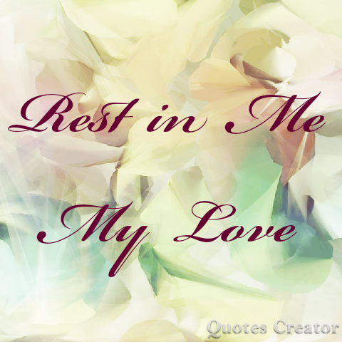 Rest in Me My Love