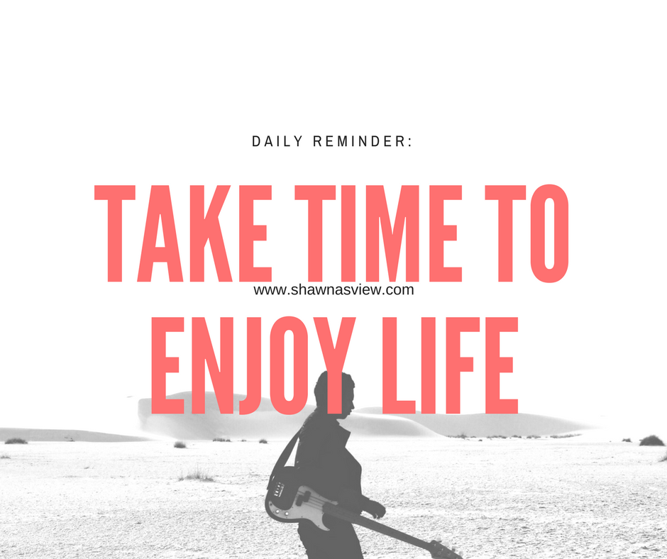 Take Time to Enjoy Life