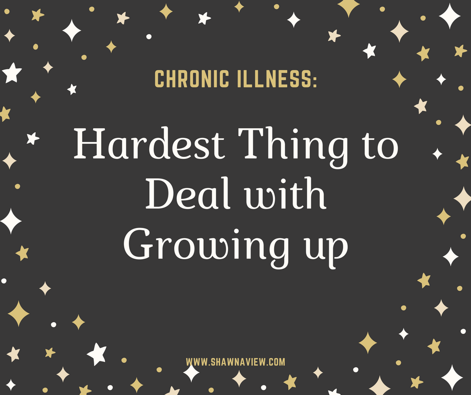 Chronic Illness: The Hardest Thing to Deal with Growing Up