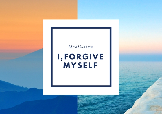 Meditation: I, Forgive Myself