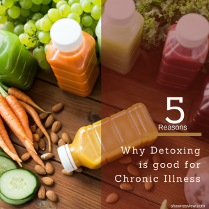Why Detoxing is good for Chronic Illness